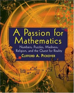 Book cover A Passion for Mathematics: Numbers, Puzzles, Madness, Religion, and the Quest for Reality