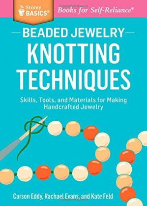 Обложка книги Beaded Jewelry: Knotting Techniques: Skills, Tools, and Materials for Making Handcrafted Jewelry. A Storey BASICS® Title