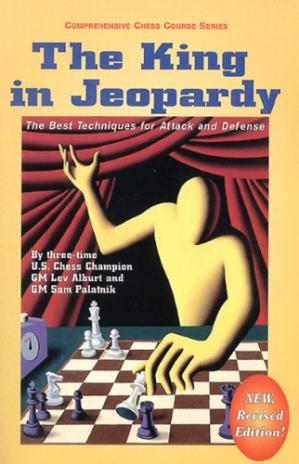 Okładka książki The King in Jeopardy: The Best Techniques for Attack and Defense (Comprehensive Chess Course Series)