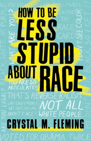 Обложка книги How to Be Less Stupid About Race: On Racism, White Supremacy, and the Racial Divide