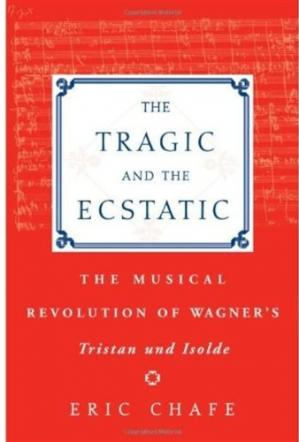 Buchdeckel The Tragic and the Ecstatic: The Musical Revolution of Wagner's Tristan and Isolde