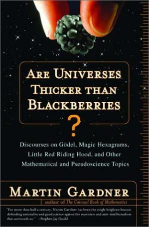 Book cover Are Universes Thicker Than Blackberries?: Discourses on Gödel, Magic Hexagrams, Little Red Riding Hood, and Other Mathematical and Pseudoscientific Topics