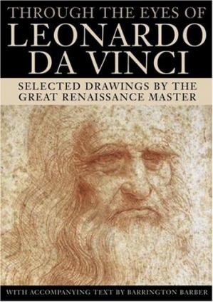 Book cover Through the Eyes of Leonardo Da Vinci: Selected Drawings of the Renaissance Master with Commentaries