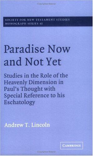 Sampul buku Paradise Now and Not Yet: Studies in the Role of the Heavenly Dimension in Paul's Thought with Special Reference to his Eschatology (Society for New Testament Studies Monograph Series)