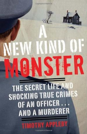 Book cover A New Kind of Monster: The Secret Life and Shocking True Crimes of an Officer . . . and a Murderer