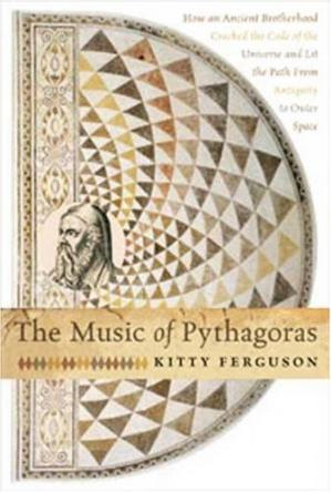 Sampul buku The Music of Pythagoras: How an Ancient Brotherhood Cracked the Code of the Universe and Lit the Path from Antiquity to Outer Space
