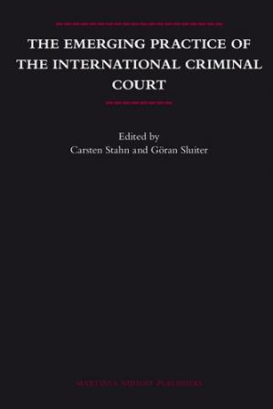 Book cover The Emerging Practice of the International Criminal Court (Legal Aspects of International Organization)