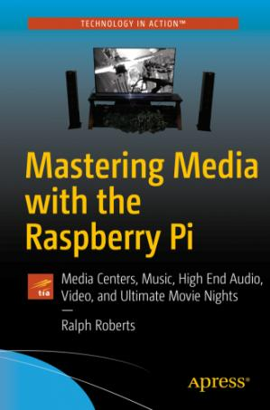 Book cover Mastering Media with the Raspberry Pi: Create Media Centers with Kodi for Music and Ultimate Movie Nights