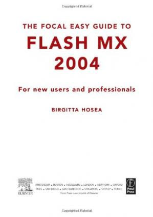 书籍封面 Focal Easy Guide to Flash MX 2004: For New Users and Professionals