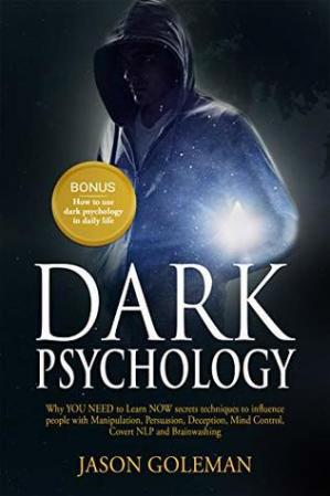Book cover Dark Psychology: Why YOU NEED to Learn NOW secrets techniques to influence people with Manipulation, Persuasion, Deception, Mind Control, Covert NLP and Brainwashing + BONUS