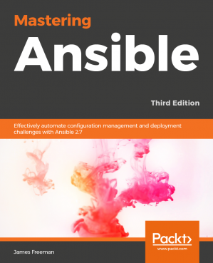 Book cover Mastering Ansible. Effectively automate configuration management and deployment challenges with Ansible 2.7