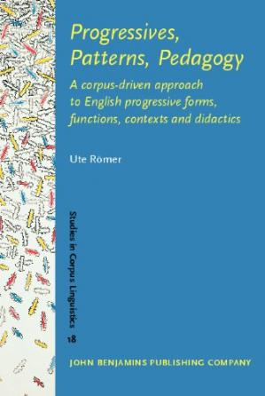 पुस्तक कवर Progressives, Patterns, Pedagogy: A corpus-driven approach to English progressive forms, functions, contexts and didactics (Studies in Corpus Linguistics)