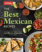 Обложка книги The best Mexican recipes : kitchen-tested recipes put the real flavors of Mexico within reach