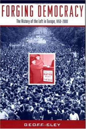 Book cover Forging democracy: the history of the left in Europe, 1850-2000