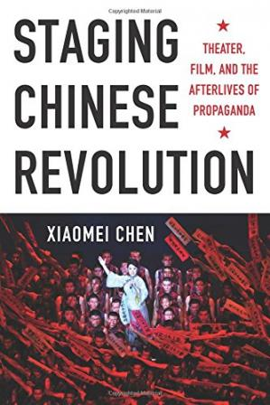 Okładka książki Staging Chinese Revolution: Theater, Film, and the Afterlives of Propaganda