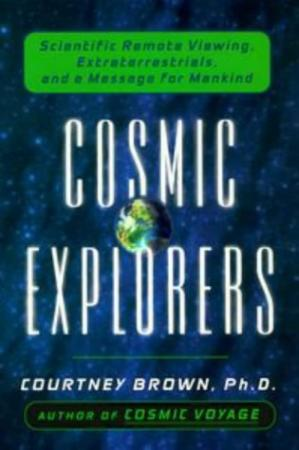 Book cover Cosmic Explorers: Scientific Remote Viewing, Extraterrestrials, and a Messagefor Mankind