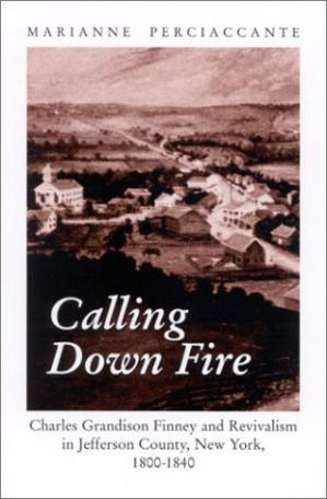 Buchdeckel Calling Down Fire: Charles Grandison Finney and Revivalism in Jefferson County, New York, 1800-1840