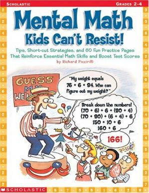 Book cover Mental Math Kids Can't Resist!: Tips, Short-cut Strategies, and 60 Fun Practice Pages That Reinforce Essential Math Skills and Boost Test Scores
