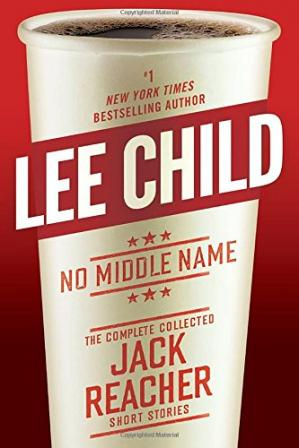 Book cover No Middle Name: The Complete Collected Jack Reacher Short Stories