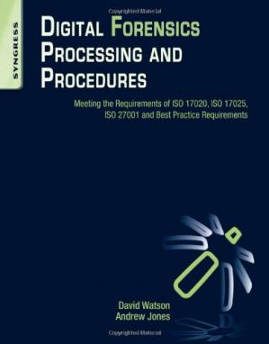 Book cover Digital Forensics Processing and Procedures: Meeting the Requirements of ISO 17020, ISO 17025, ISO 27001 and Best Practice Requirements