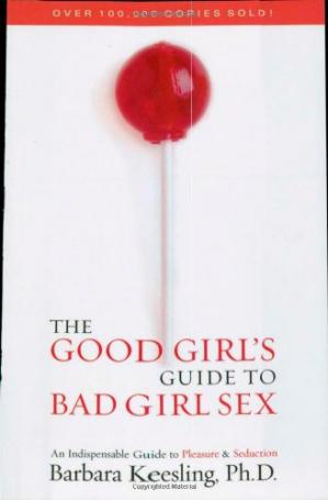 Book cover The Good Girl's Guide to Bad Girl Sex: An Indispensable Guide to Pleasure & Seduction