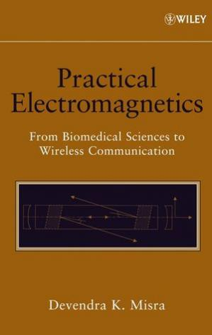Book cover Practical Electromagnetics: From Biomedical Sciences to Wireless Communication