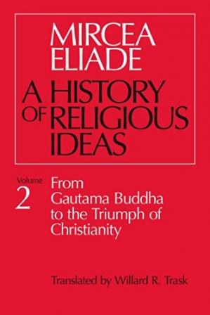 Book cover A History of Religious Ideas, Volume 2: From Gautama Buddha to the Triumph of Christianity