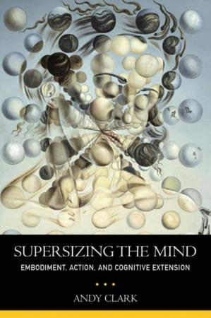 Book cover Supersizing the Mind: Embodiment, Action, and Cognitive Extension
