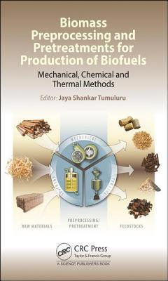 Copertina Biomass Preprocessing and Pretreatments for Production of Biofuels: Mechanical, Chemical and Thermal Methods