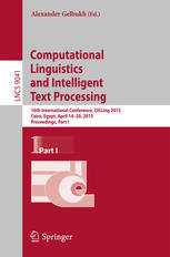 Book cover Computational Linguistics and Intelligent Text Processing: 16th International Conference, CICLing 2015, Cairo, Egypt, April 14-20, 2015, Proceedings, Part I