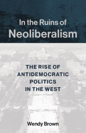 Book cover In the Ruins of Neoliberalism: The Rise of Antidemocratic Politics in the West