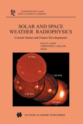Couverture du livre Solar and Space Weather Radiophysics: Current Status and Future Developments