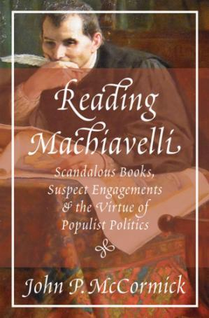 غلاف الكتاب Reading Machiavelli: Scandalous Books, Suspect Engagements, and the Virtue of Populist Politics