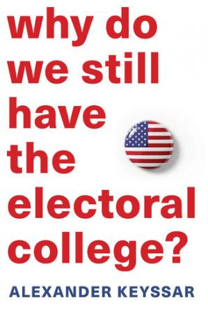 Book cover Why Do We Still Have the Electoral College?