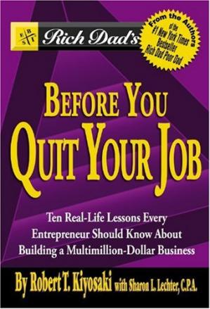 Book cover Rich Dad's Before You Quit Your Job: 10 Real-Life Lessons Every Entrepreneur Should Know About Building a Multimillion-Dollar Business