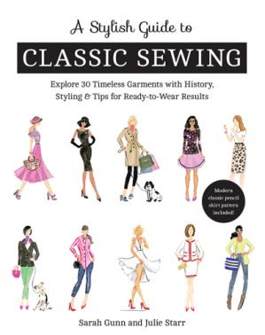 Book cover A Stylish Guide to Classic Sewing : Explore 30 Timeless Garments with History, Styling & Tips for Ready-to-Wear Results.
