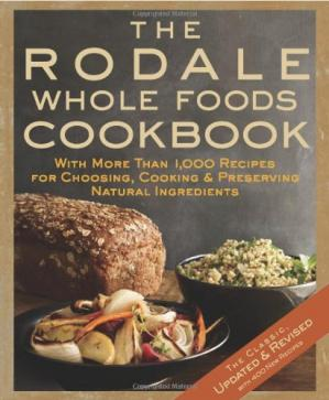 Sampul buku The Rodale whole foods cookbook : with more than 1,000 recipes for choosing, cooking & preserving natural ingredients