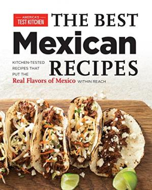 Okładka książki The best Mexican recipes : kitchen-tested recipes put the real flavors of Mexico within reach