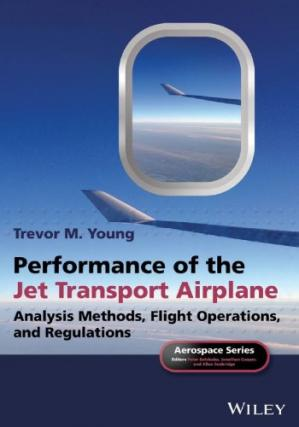 Book cover Performance of the Jet Transport Airplane: Analysis Methods, Flight Operations, and Regulations