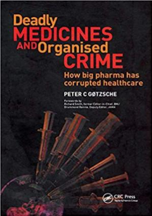 Book cover Deadly Medicines and Organised Crime: How big pharma has corrupted healthcare