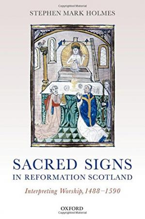 La couverture du livre Sacred signs in reformation Scotland : interpreting worship, 1488-1590