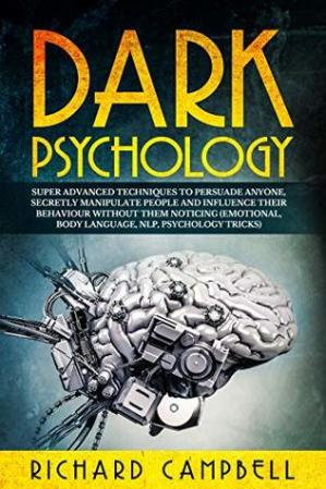 Kulit buku Dark Psychology: Super ADVANCED Techniques to PERSUADE ANYONE, Secretly MANIPULATE People and INFLUENCE Their Behaviour Without Them Noticing (Emotional, Body Language, NLP, Psychology Tricks)
