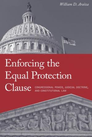Copertina Enforcing the Equal Protection Clause: Congressional Power, Judicial Doctrine, and Constitutional Law