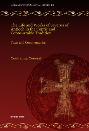 Book cover The Life and Works of Severus of Antioch in the Coptic & Copto-Arabic Tradition: Texts & Commentaries