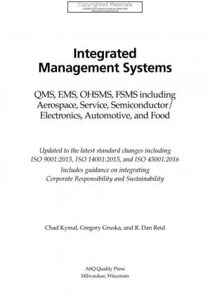 Book cover Integrated management systems : QMS, EMS, OHSMS, FSMS including aerospace, service, semiconductor/electronics, automotive, and food : updated to the latest standard changes including ISO 9001:2015, ISO14001:2015, and ISO 45001:2016 : includes guidance on