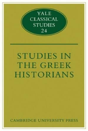Book cover Studies in the Greek Historians (Yale Classical Studies (No. 24))