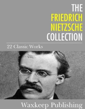 Book cover The Friedrich Nietzsche Collection - 22 Classic Works