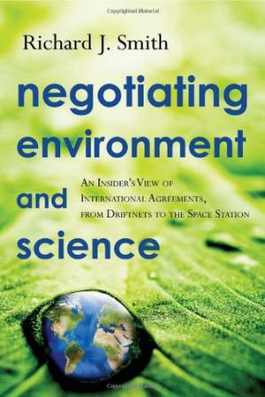 غلاف الكتاب Negotiating Environment and Science: An Insider's View of International Agreements, from Driftnets to the Space Station