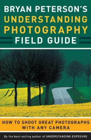 Book cover Bryan Peterson's Understanding Photography Field Guide: How to Shoot Great Photographs with Any Camera