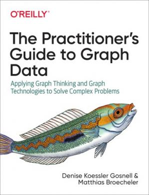 पुस्तक कवर The Practitioner's Guide To Graph Data: Applying Graph Thinking And Graph Technologies To Solve Complex Problems
